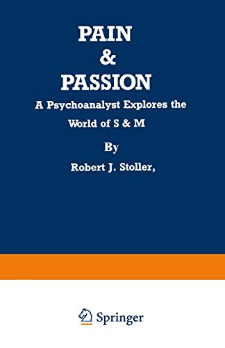 Pain & Passion: A Psychoanalyst explores the World of S & M: Stoller, Robert J