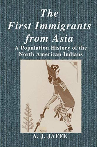 The First Immigrants from Asia: A Population History of the North American Indians: A.J. Jaffe with...