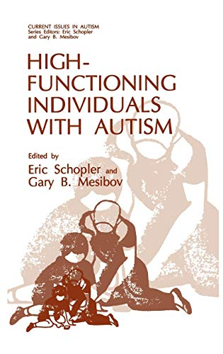 High-Functioning Individuals with Autism (Current Issues in: Editor-Eric Schopler; Editor-Gary