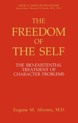 9780306443701: The Freedom of the Self: The Bio-Existential Treatment of Character Problems (Critical Issues in Psychiatry)