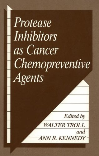 Protease Inhibitors As Cancer Chemopreventive Agents: Troll, Walter and Ann Kennedy