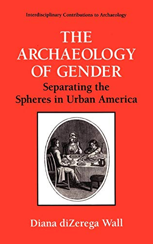 The Archaeology of Gender: Separating the Spheres in Urban America: Diana DiZerega Wall