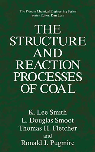 The Structure and Reaction Processes of Coal (The Plenum Chemical Engineering Series): K.Lee Smith