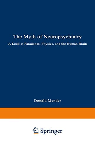 9780306446528: The Myth of Neuropsychiatry: A Look at Paradoxes, Physics, and the Human Brain