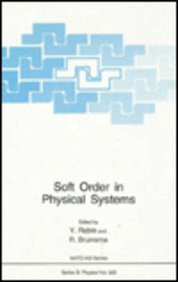 Soft Order in Physical Systems (NATO Science Series B:323 Physics): Bruinsma, R., Rabin, Y., eds.