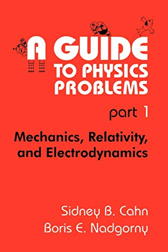 9780306446795: A Guide to Physics Problems: Part 1 : Mechanics, Relativity, and Electrodynamics