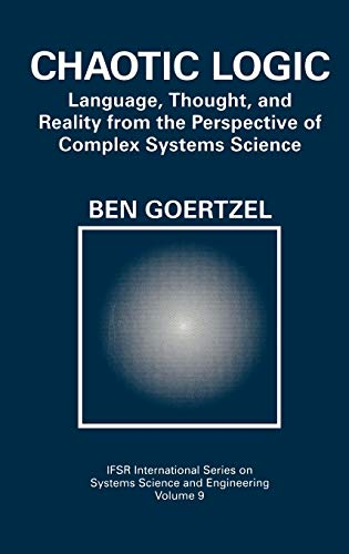 Chaotic Logic: Language, Thought, and Reality from the Perspective of Complex Systems Science: Ben ...