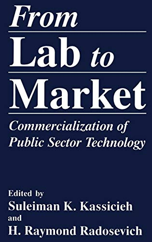 From Lab to Market; Commercialization of Public Sector Technology: Kassicieh, Suleiman K. (Editor),...