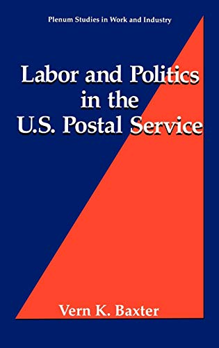 9780306447532: Labor and Politics in the U.S. Postal Service (Springer Studies in Work and Industry)