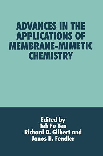 Advances in the Applications of Membrane-Mimetic Chemistry.: Yen, T F ; Gilbert, R D ; Fendler, J H...