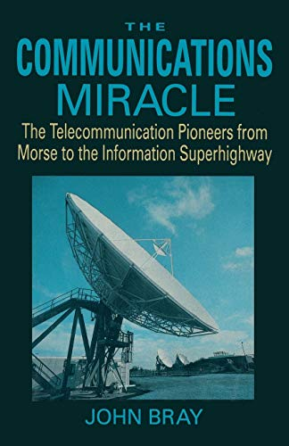 9780306450426: The Communications Miracle: Telecommunications Pioneers from Morse to the Information Superhighway (Applications of Communications Theory)