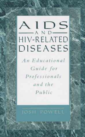 AIDS and HIV-Related Diseases: An Educational Guide for Professionals and the Public: Powell, Josh