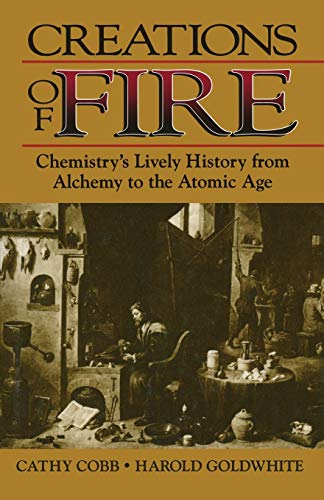 9780306450877: Creations of Fire: Chemistry's Lively History from Alchemy to the Atomic Age