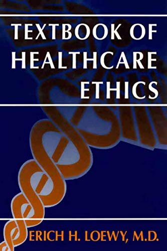 Textbook of Healthcare Ethics: Erich H. Loewy