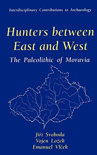 9780306452505: Hunters between East and West: The Paleolithic of Moravia (Interdisciplinary Contributions to Archaeology)