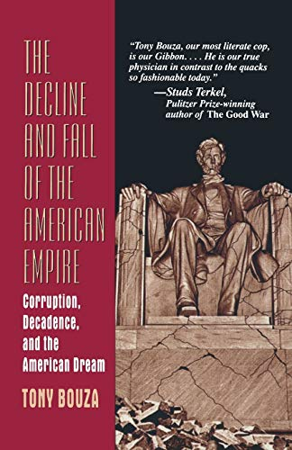 The Decline and Fall of the American Empire: Corruption, Decadence, and the American Dream: Bouza, ...