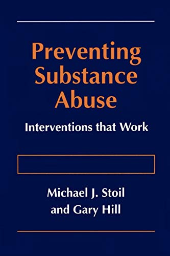 Preventing Substance Abuse: Interventions that Work (9780306454554) by Michael J. Stoil; Gary Hill