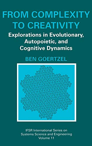 9780306455186: From Complexity to Creativity: Explorations in Evolutionary, Autopoietic, and Cognitive Dynamics (IFSR International Series in Systems Science and Systems Engineering)