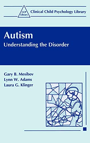 Autism : Understanding the Disorder (Clinical Child: Gary B. Mesibov,