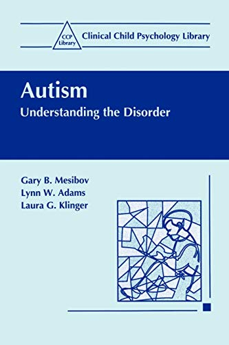Autism: Understanding the Disorder (Clinical Child Psychology: Gary B. Mesibov,