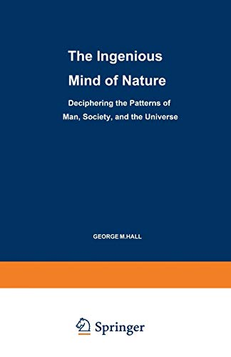 The Ingenious Mind of Nature : Deciphering: George M. Hall