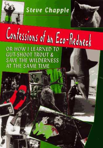 Confessions of an Eco-Redneck: Or How I: Chapple, Steve