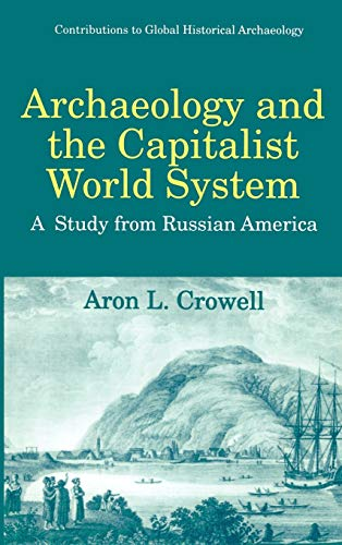 9780306456695: Archaeology and the Capitalist World System: A Study from Russian America (Contributions To Global Historical Archaeology)