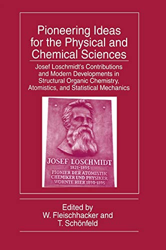 9780306456848: Pioneering Ideas for the Physical and Chemical Sciences: Josef Loschmidt S Contributions and Modern Developments in Structural Organic Chemistry, ... Atomistics and Statistical Mechanics