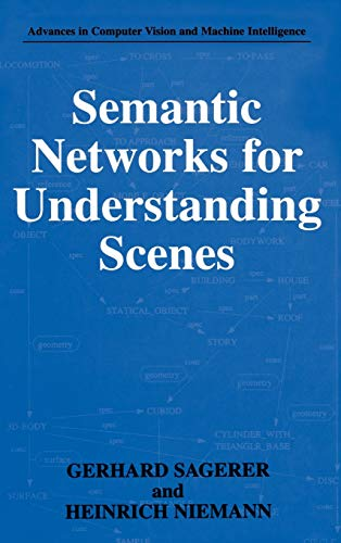 9780306457043: Semantic Networks for Understanding Scenes (Advances in Computer Vision and Machine Intelligence)
