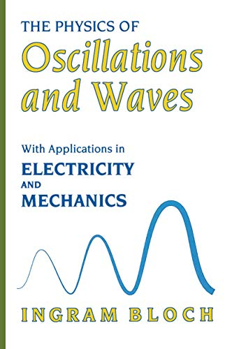 The Physics of Oscillations and Waves: Ingram Bloch