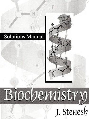 Biochemistry Biochemistry: Solutions Manual: J. Stenesh