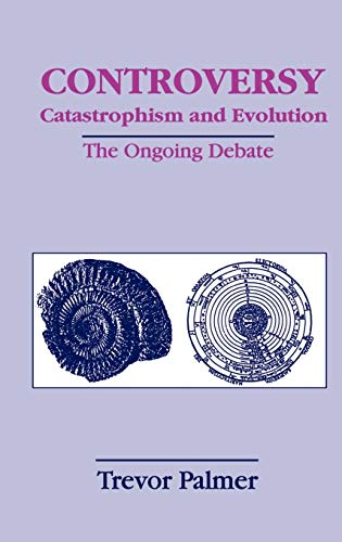 Controversy, Catastrophism and Evolution: The Ongoing Debate