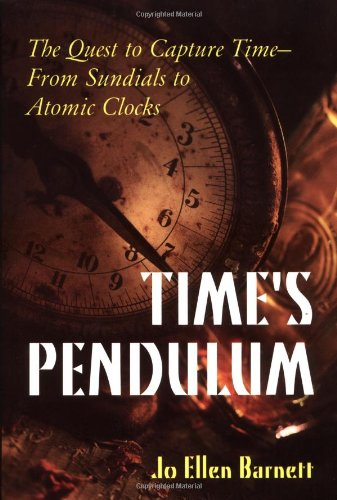 9780306457876: Time's Pendulum: The Quest to Capture Time--From Sundials to Atomic Clocks