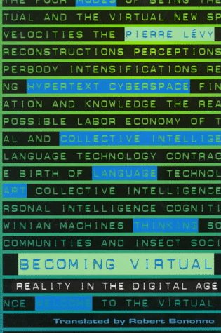BEC0MING VIRTUAL: REALITY in the DIGITAL AGE *: LEVY, Pierre