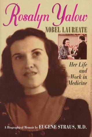 Rosalyn Yalow, Nobel laureate : her life and work in medicine : a biographical memoir.: Straus, ...