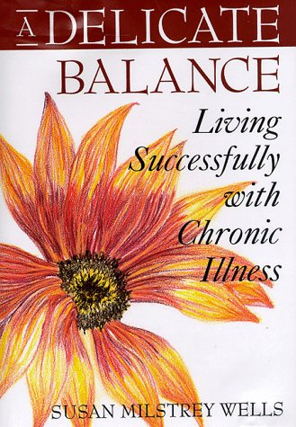 A Delicate Balance Living Successfully with Chronic Illness: Wells, Susan Milstrey *Author SIGNED/...