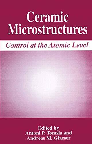 Ceramic Microstructures: Control at the Atomic Level: Tomsia, Antoni P. and Glaeser, Andraes M. (...