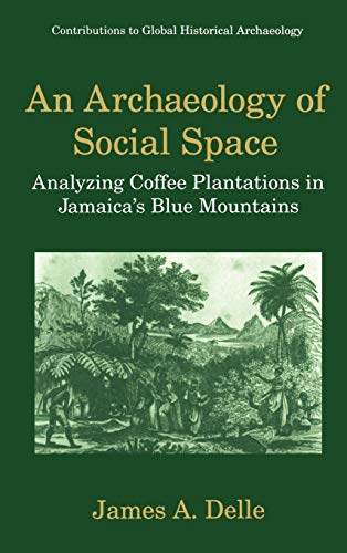 9780306458507: An Archaeology of Social Space: Analyzing Coffee Plantations in Jamaica's Blue Mountains (Contributions To Global Historical Archaeology)