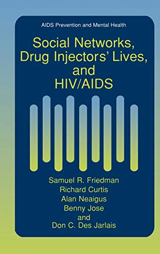 Social Networks, Drug Injectors' Lives, and HIV/AIDS (Aids Prevention and Mental Health) (0306460793) by Samuel R. Friedman; Richard Curtis; Alan Neaigus; Benny Jose; Don C. Des Jarlais