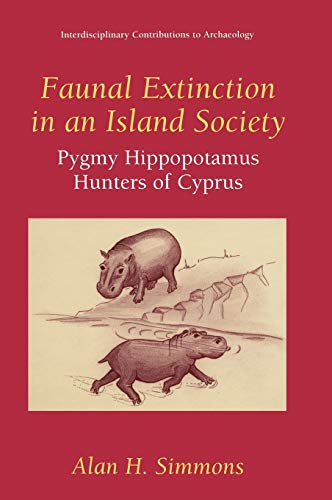 9780306460883: Faunal Extinction in an Island Society: Pygmy Hippopotamus Hunters of Cyprus (Interdisciplinary Contributions to Archaeology)