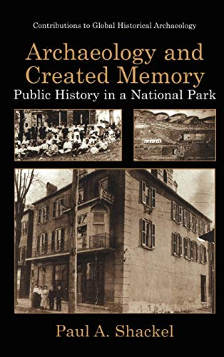9780306461774: Archaeology and Created Memory: Public History in a National Park (Contributions To Global Historical Archaeology)