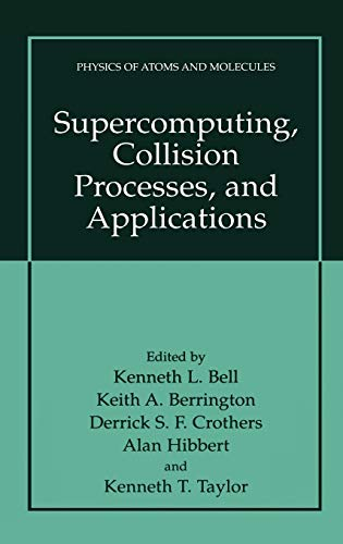 Supercomputing, Collision Processes, and Applications: Bell, Kenneth L.; Berrington, Keith A.; ...