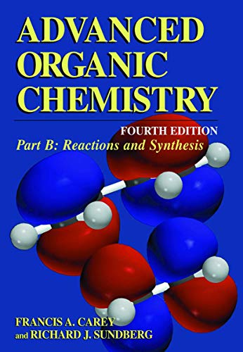 9780306462443: Advanced Organic Chemistry: Part B: Reaction and Synthesis (Advanced Organic Chemistry / Part B: Reactions and Synthesis)