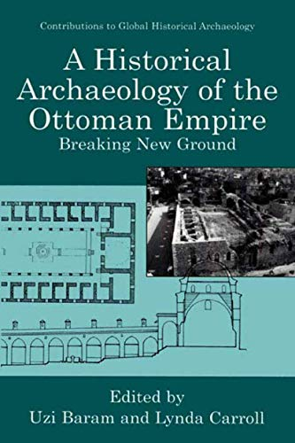 A Historical Archaeology of the Ottoman Empire: Breaking New Ground (Contributions To Global ...