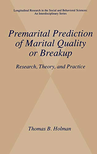 9780306463266: Premarital Prediction of Marital Quality or Breakup: Research, Theory, and Practice (Longitudinal Research in the Social and Behavioral Sciences: An Interdisciplinary Series)