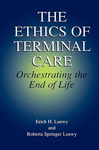 The Ethics of Terminal Care: Orchestrating the: Loewy, Erich E.H.