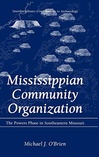 Mississippian Community Organization: The Powers Phase in Southeastern Missouri (Interdisciplinary ...