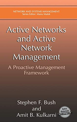 Active Networks and Active Network Management: A: Stephen F. Bush,