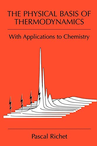 The Physical Basis of Thermodynamics: With Applications to Chemistry (9780306465840) by Pascal Richet