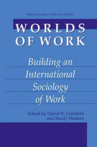 9780306466052: Worlds of Work: Building an International Sociology of Work (Plenum Studies in Work and Industry)